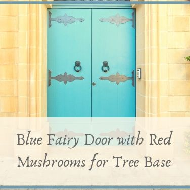 Blue Fairy Door with Red Mushrooms for Tree Base