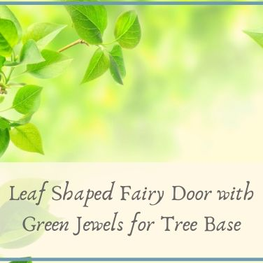 Leaf Shaped Fairy Door with Green Jewels for Tree Base